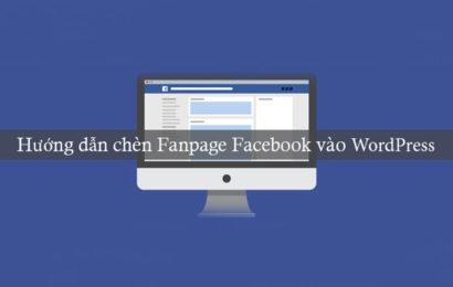 Tìm hiểu chèn Fanpage Facebook vào website WordPress chỉ với vài giây