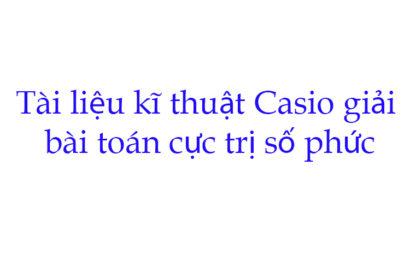 Tài liệu kĩ thuật Casio giải bài toán cực trị số phức phần 2