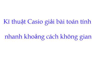 Tài liệu kĩ thuật Casio giải bài toán tính nhanh khoảng cách không gian