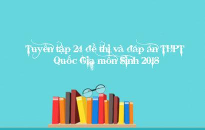 Tuyển tập 24 đề thi và đáp án THPT Quốc Gia môn Sinh 2018 từ mã đề 201 đến 224