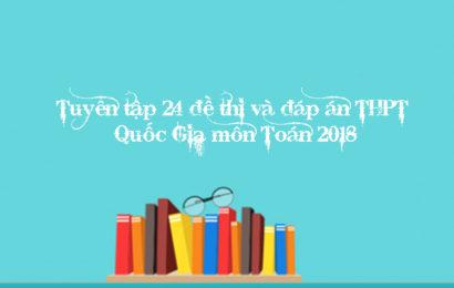Tuyển tập 24 đề thi và đáp án THPT Quốc Gia môn Toán 2018 từ mã đề 101 đến 124