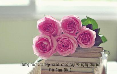 Những hình ảnh đẹp và lời chúc hay về ngày phụ nữ Việt Nam 20/10
