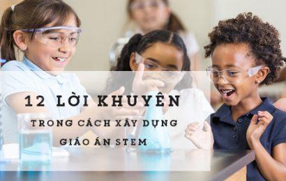 12 lời khuyên trong cách soạn giáo án STEM | Giáo án mẫu STEM